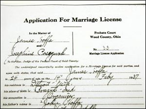 A copy of Jimmy Hoffa's marriage license application from 1937 is on file in Wood County. Wood County had lax requirements for getting married then and attracted many couples from the Detroit area who wanted a quick wedding. The Hoffas had no other Wood County connections.