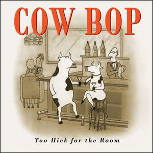 'Too Hick For The Room,' Cow Bop