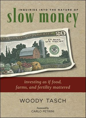Slow Money Alliance founder and chairman Woody Tasch authors Slow Money, a national effort to encourage sustainable financial investments that support local, community-based food and farm businesses.
