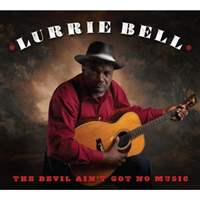 The-Devil-Ain-t-Got-No-Music-by-Lurrie-Bell