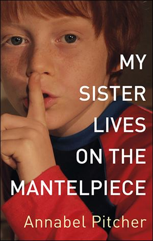 My Sisters Lives on the Mantelpiece by Annabel Pitcher (Little Brown 224 pages, $18).