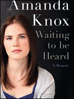 "The cover design of ""Waiting to be Heard"". Amanda Knox's upcoming memoir has a title, a cover design and a new publication date."