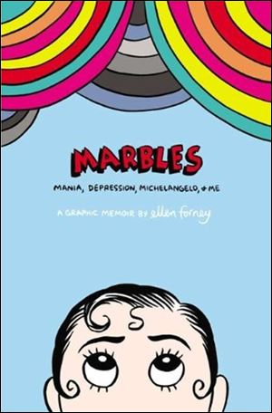 Marbles: Mania, Depression, Michelangelo and Me by Ellen Forney (Gotham, 256 pages, $20 paperback).