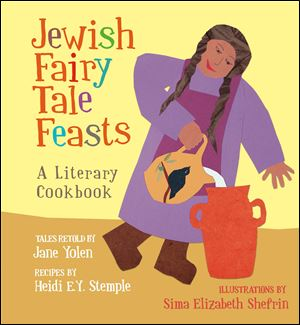'Jewish Fairy Tale Feasts: A Literary Cookbook,' Tales retold by Jane Yolen, recipes by Heidi E.Y. Stemple, offers 18 recipes, including latkes, kugel, and blintzes, spiced with an equal number of folk tales.