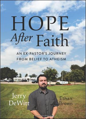 Book cover for Hope After Faith: An ex-Pastor's Journey from Belief to Atheism, by Jerry DeWitt with Ethan Brown, Da Capo Press.