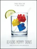 "Reasons Mommy Drinks"" by Lyranda Martin Evans and Fiona Stevenson."