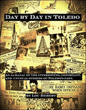 Cover of 'Day by Day in Toledo: An Almanac of the Interesting, Important, and Unusual stories of Toledo's Past,' by Lou Hebert.