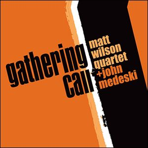 GATHERING CALL Matt Wilson Quartet + John Medeski