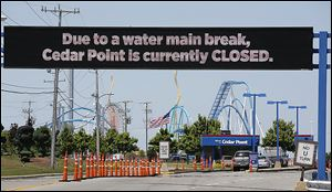 Cedar Point was closed due to a water main break near the entrance to the park..