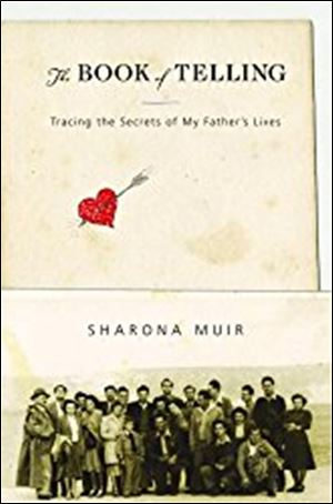 'The Book of Telling: Tracing the Secrets of My Father's Lives,' by Sharona Muir